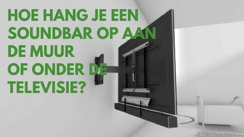Hoe hang ik een soundbar op aan de muur of onder de televisie?
